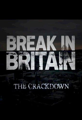 Break in Britain: The Crackdown