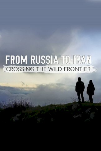 From Russia to Iran: Crossing Wild Frontier
