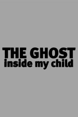 The Ghost Inside My Child