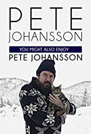 Pete Johansson: You Might Also Enjoy Pete Johansson - Movie Poster