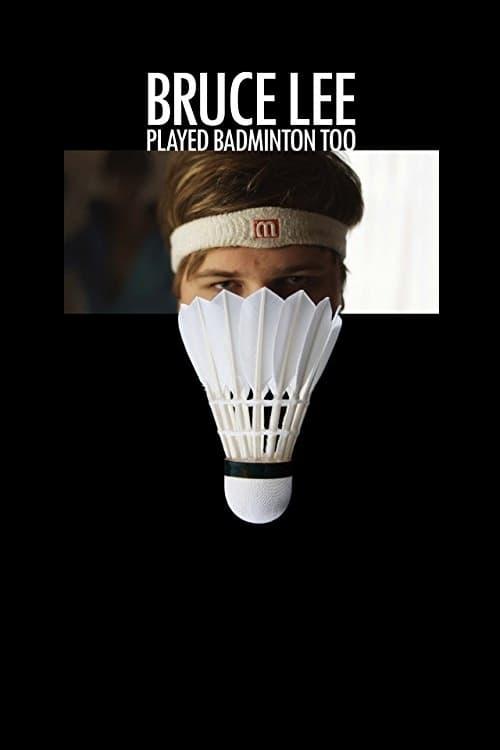 Bruce Lee Played Badminton Too - Movie Poster