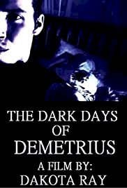 The Dark Days of Demetrius - Movie Poster