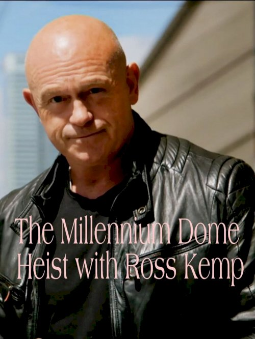 The Millennium Dome Heist with Ross Kemp - Movie Poster