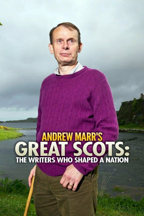 Andrew Marr's Great Scots: The Writers Who Shaped a Nation