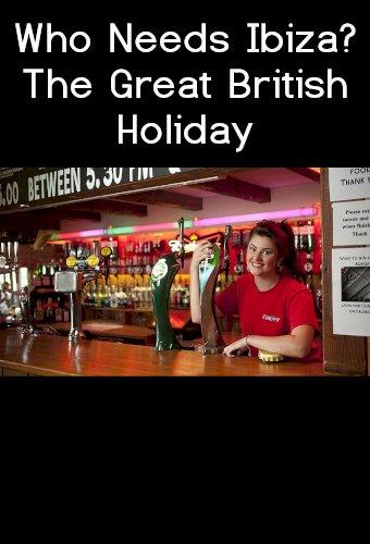 Who Needs Ibiza? The Great British Holiday