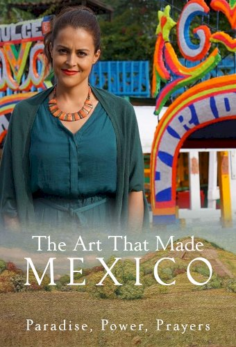 The Art That Made Mexico: Paradise, Power and Prayers