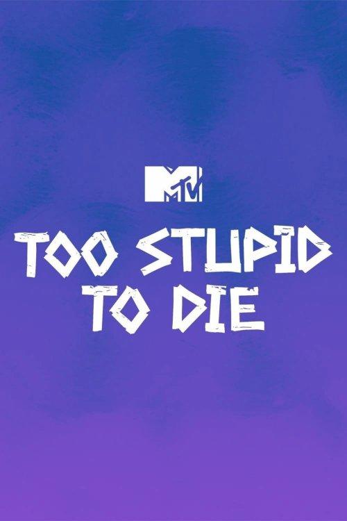 Too Stupid to Die